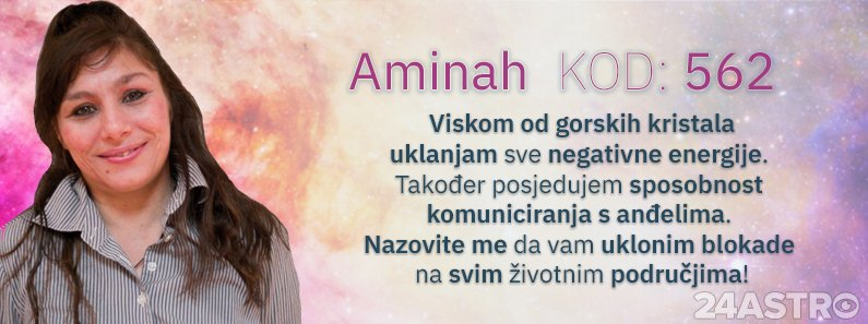 Astro savjetnica Aminah - kod 562 - Saznajte sto jos odredjuje Vase ime!